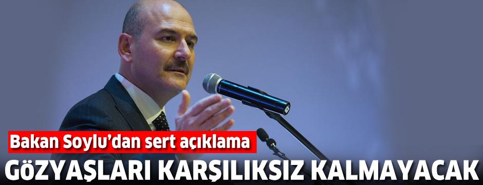 İçişleri Bakanı Soylu'dan sert açıklama: Gözyaşları karşılıksız kalamayacak