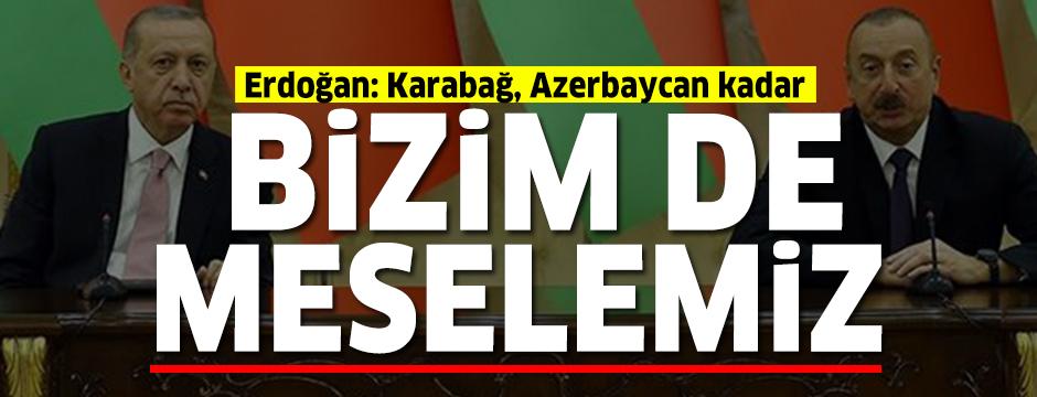 Cumhurbaşkanı Erdoğan: Karabağ, Azerbaycan kadar bizim de meselemizdir