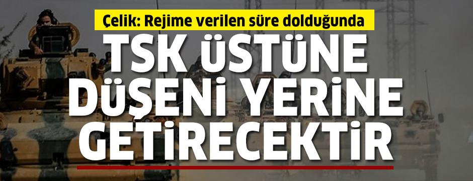 AK Partili Çelik: Rejime verilen süre dolduğunda TSK üstüne düşeni yerine getirecektir