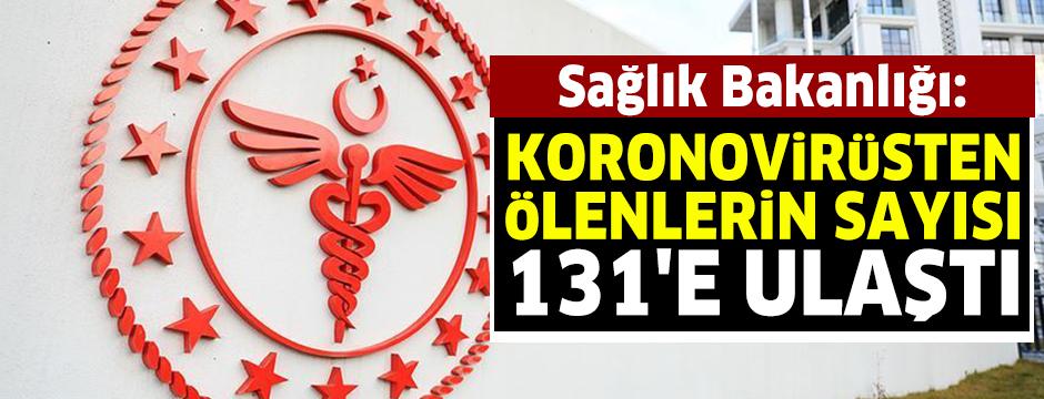 Sağlık Bakanlığı: Koronovirüsten ölenlerin sayısı 131'e ulaştı