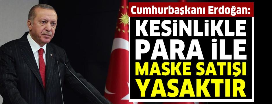 Cumhurbaşkanı Erdoğan: Kesinlikle para ile maske satışı yasaktır