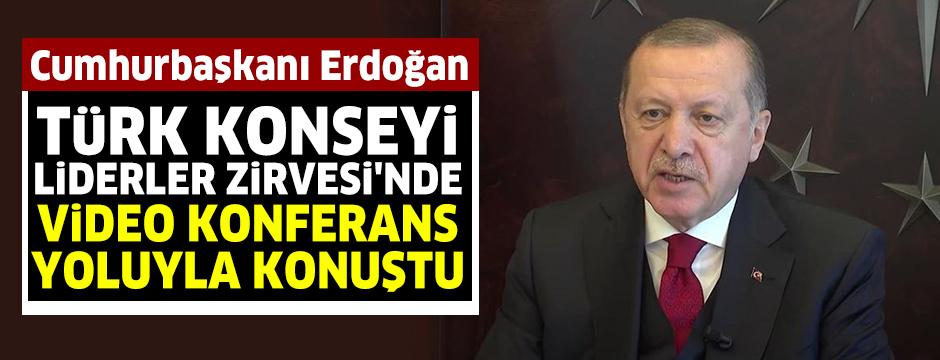 Cumhurbaşkanı Erdoğan Türk Konseyi Liderler Zirvesi'nde video konferans yoluyla konuşu