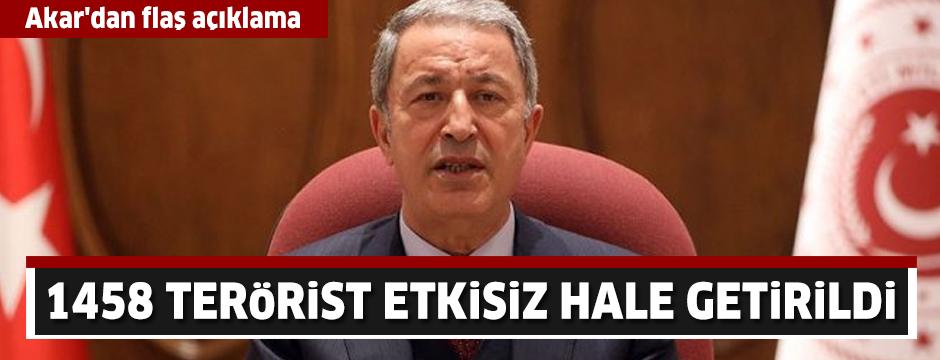 Milli Savunma Bakanı Akar'dan flaş açıklama: 1458 terörist etkisiz hale getirildi