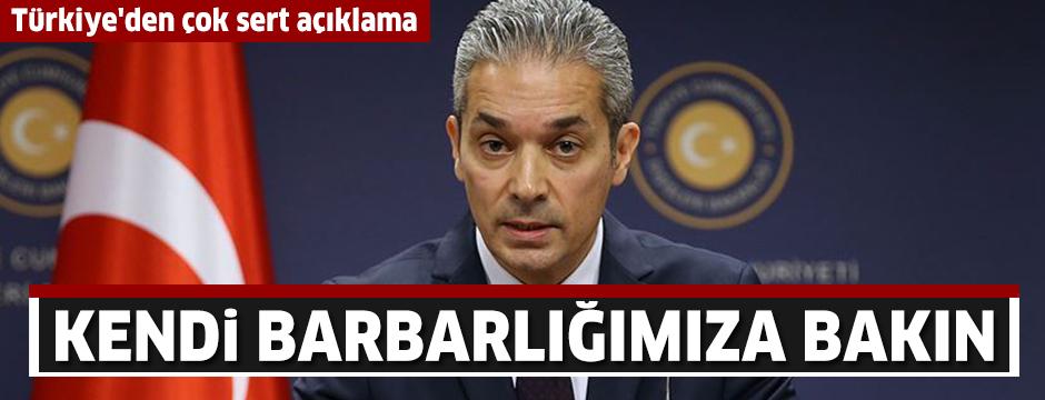 Türkiye'den çok sert açıklama: Kendi barbarlığımıza bakın