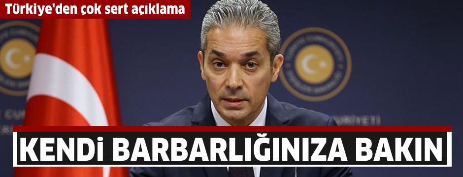 Türkiye'den çok sert açıklama: Kendi barbarlığınıza bakın