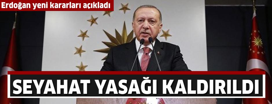 Cumhurbaşkanı Erdoğan yeni kararları açıkladı: SEYAHAT YASAĞI KALDIRILDI