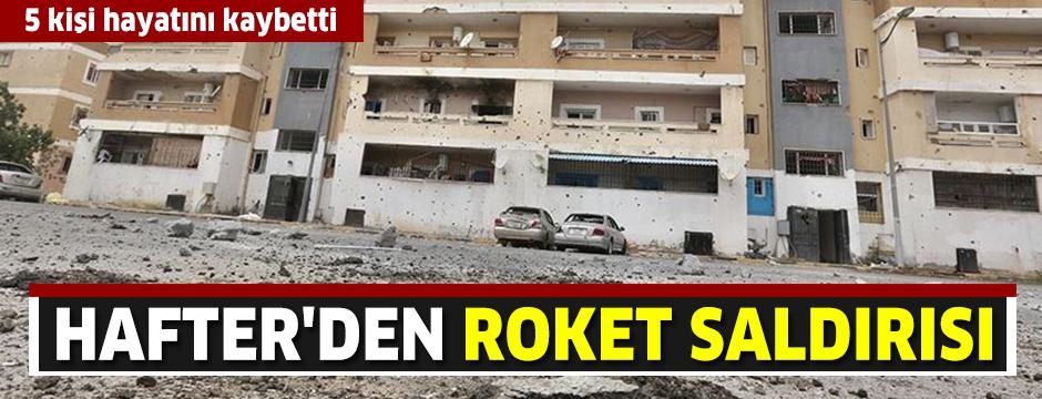 Hafter'den roket saldırısı: 5 kişi hayatını kaybetti