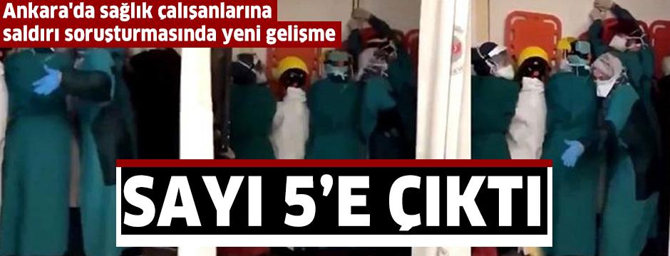 Ankara'da sağlık çalışanlarına saldırı soruşturmasında 5 gözaltı