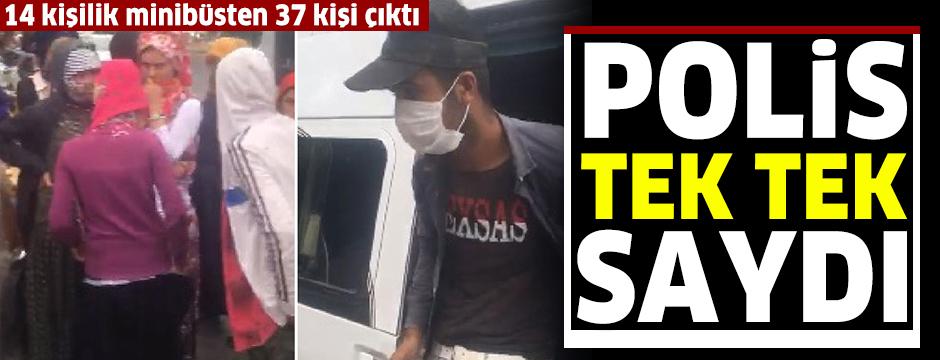 14 kişilik minibüsten 37 kişi çıktı; polis tek tek indirip saydı