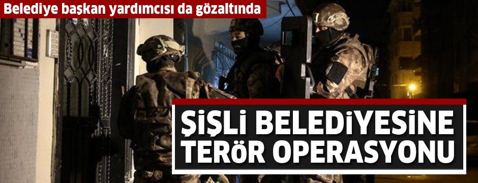 Şişli Belediyesine terör operasyonu: Belediye başkan yardımcısı da gözaltında
