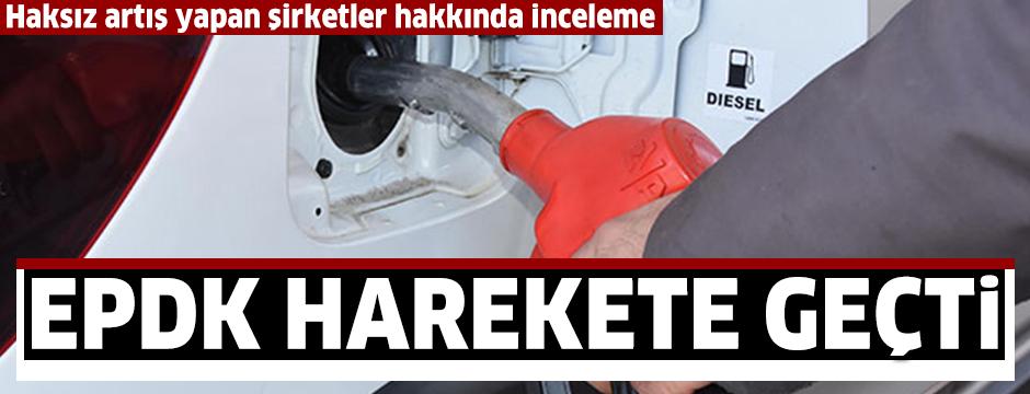 EPDK akaryakıt fiyatlarında haksız artış yapan şirketler hakkında inceleme başlattı
