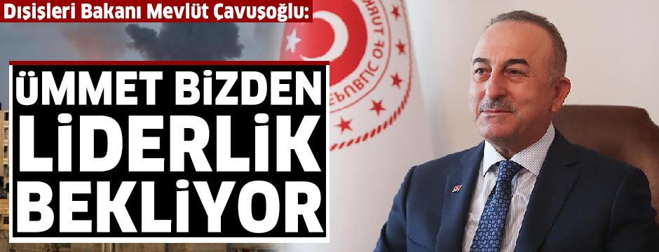 Bakan Çavuşoğlu: Filistin'de birlik ve kararlılığımızı gösterme vakti. Ümmet bizden liderlik bekliyor