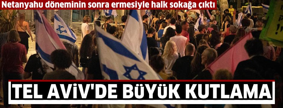 İsrailliler Tel Aviv'de Netanyahu'nun gidişini kutladı