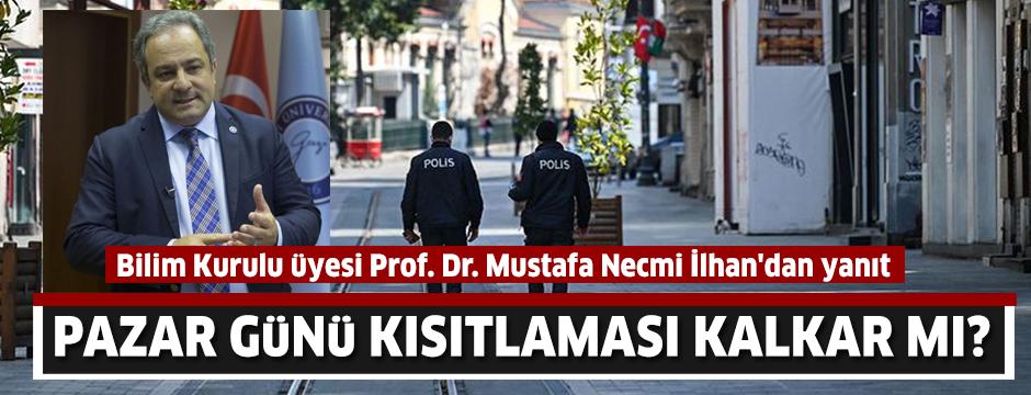 'Pazar günü sokağa çıkma kısıtlaması kalkar mı?' sorusuna Bilim Kurulu üyesi Prof. Dr. Mustafa Necmi İlhan'dan yanıt