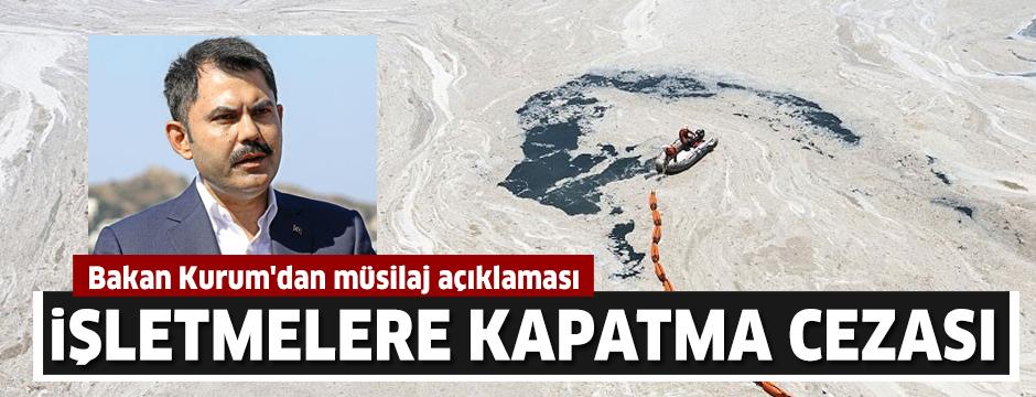 Bakan Kurum'dan müsilaj açıklaması: İşletmelere kapatma cezası!