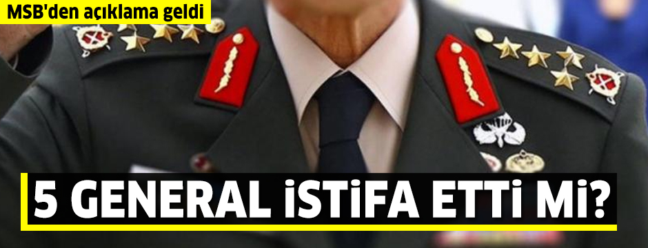 """""""5 general istifa etti"""" iddiası sonrası MSB'den açıklama geldi"""