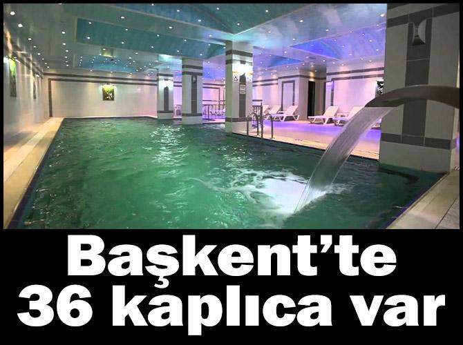 Başkent'te 36 kaplıca var