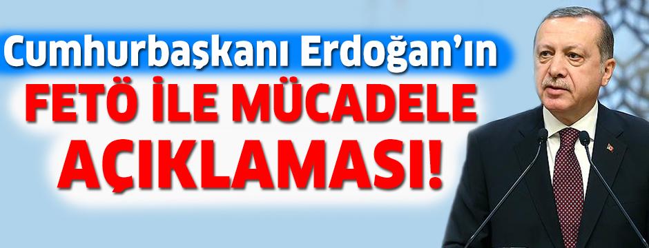 Cumhurbaşkanı Erdoğan'ın FETÖ ile mücadele açıklaması!