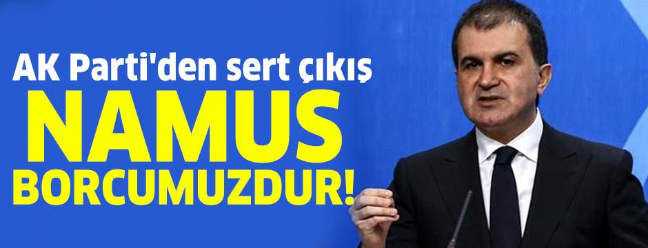 AK Parti'den sert çıkış: Namus borcumuzdur!