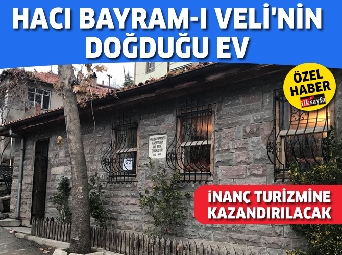 Hacı Bayram'ın doğduğu 700 yıllık ev inanç turizmine kazandırılacak