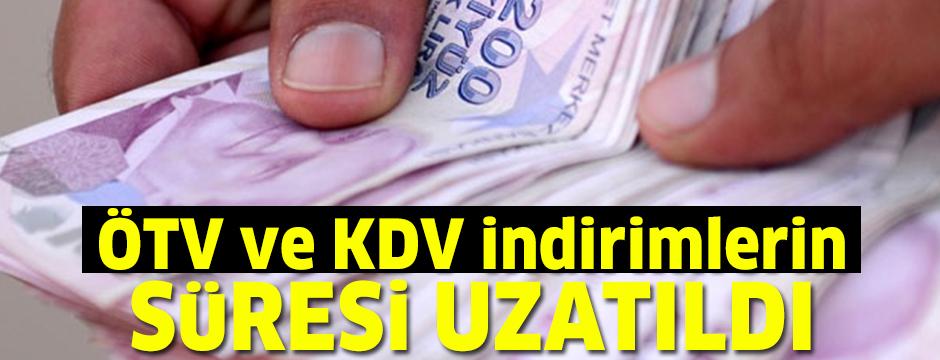 ÖTV ve KDV indirimlerin süresi uzatıldı