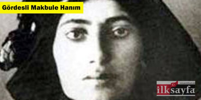 Gördesli Makbule Hanım kimdir, hangi dönem yaşadı?