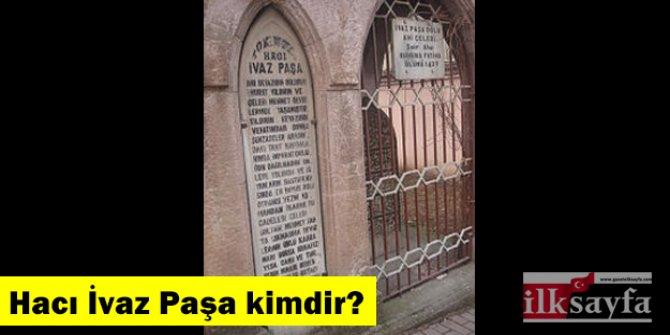 Hacı İvaz Paşa kimdir, Ahi Çelebi'nin neyi oluyor?