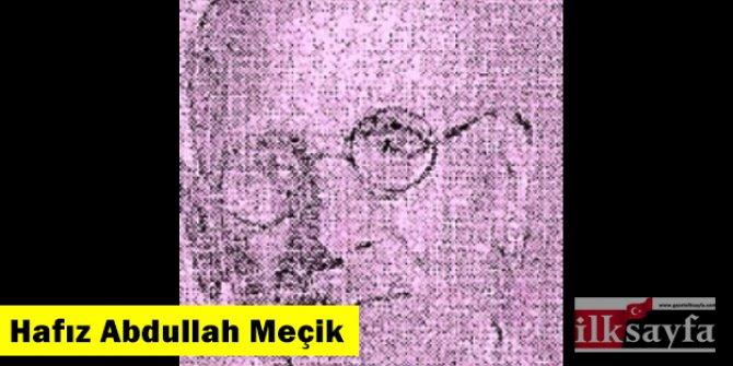 Hafız Abdullah Meçik kimdir, hangi dönem yaşadı?