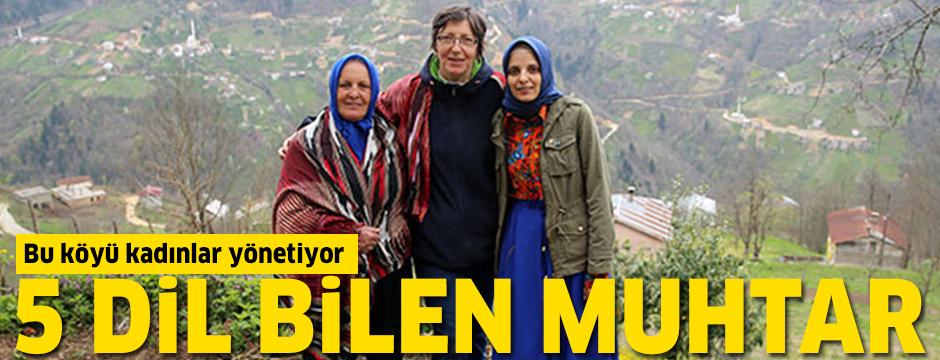 Bu köyü kadınlar yönetiyor: 5 dil bilen muhtar