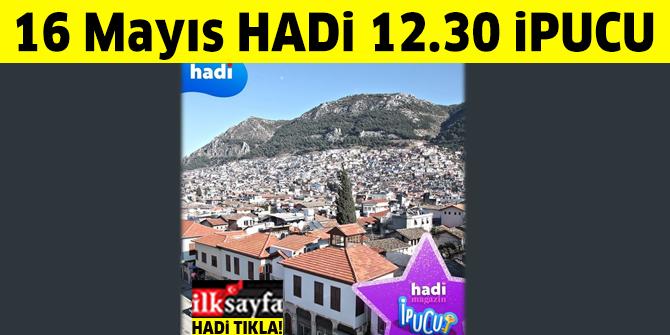 16 Mayıs 12.30 HADİ ipucu: Hatay'daKurtuluş Müzesi açmaya hazırlanan oyuncu kimdir?