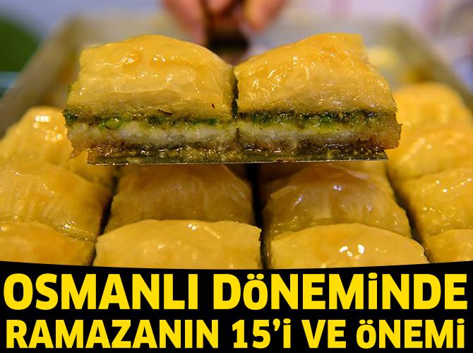 """""""Osmanlı Döneminde Ramazanın 15'i, yeniçerilere baklava takdiminin yapıldığı bir vakitti"""""""