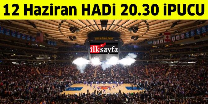 12 Haziran 20.30 HADİ ipucu sorusu: Madison Square Garden nerede?