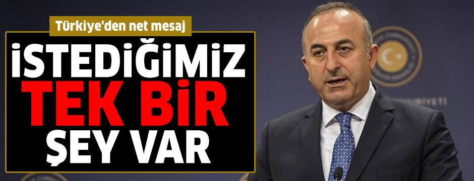 Türkiye'den net mesaj: İstediğimiz tek bir şey var