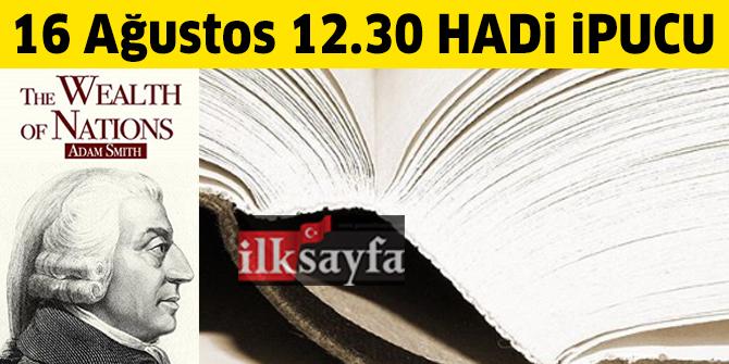 16 Ağustos 12.30 Mini HADİ ipucu: Ulusların Zenginliği kitabının yazarı kimdir? Ulusların Zenginliği kitabıyla tanınan iktisatçı kimdir?