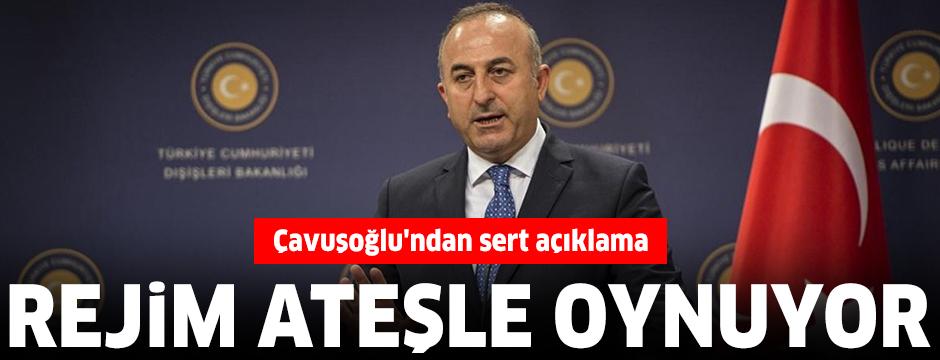 Bakan Çavuşoğlu'ndan sert açıklama: Rejim ateşle oynuyor