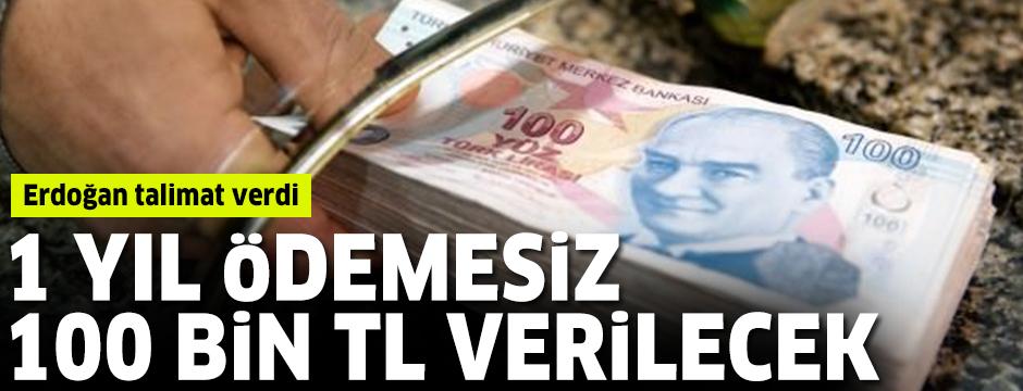 Erdoğan talimat verdi: 1 yıl ödemesiz 100 bin TL verilecek
