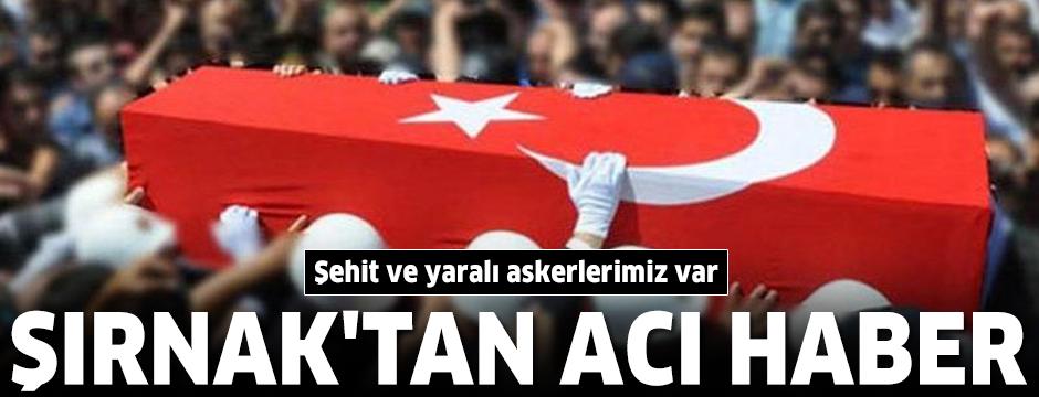 Şırnak'tan acı haber: Şehit ve yaralı askerlerimiz var