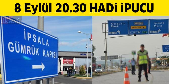 İpsala Sınır Kapısı hangi ülkeye açılır? 20.30 HADİ Klasik ipucu 8 Eylül