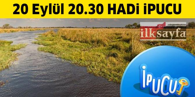 20 Eylül 12.30 HADİ ipucu: Bir ırmağın çatallanarak denize döküldüğü yere ne denir?