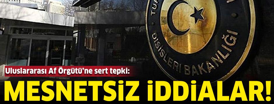 Dışişleri Bakanlığı'ndan, Uluslararası Af Örgütü'ne sert tepki