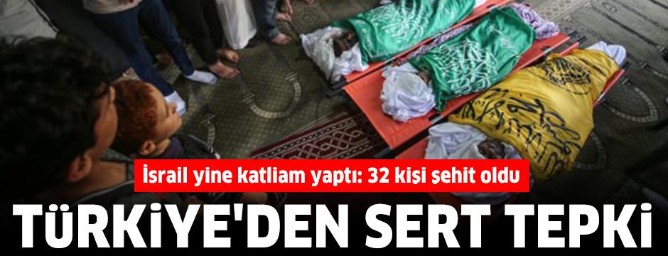 İsrail yine katliam yaptı: 32 kişi şehit oldu: Türkiye'den sert tepki