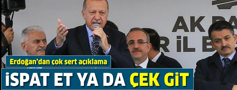 Erdoğan İzmir'de çok sert konuştu: İspat et yada çek git...