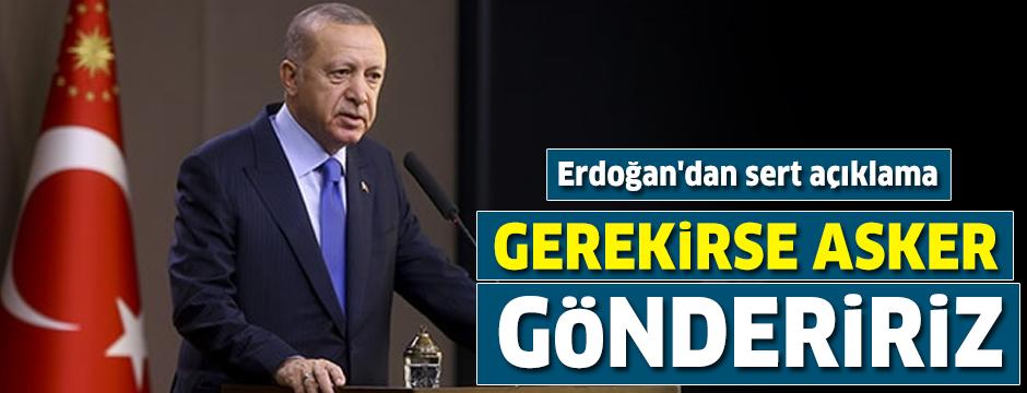 Cumhurbaşkanı Erdoğan'dan sert açıklama: Gerekirse asker göndeririz