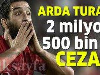 Arda Turan'a tarihi ceza!  2,5 milyon TL para cezası!