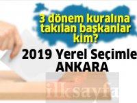 Ankara'da 3 dönem kuralına takılan belediye başkanları kim? 2019 Yerel Seçimler
