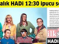 10 Aralık HADİ 12:30 ipucu:  Sheldon Cooper, Leonard Hofstadter ve Howard Wolowitz karakterlerinin yer aldığı dizi hangisidir?