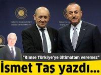 """""""Kimse Türkiye'ye ültimatom veremez"""""""