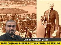 Türk düşmanı Pierre Loti'nin ismini de silelim